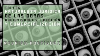 TALLER :: Naturaleza jurídica de las obras audiovisuales, creación y comercialización